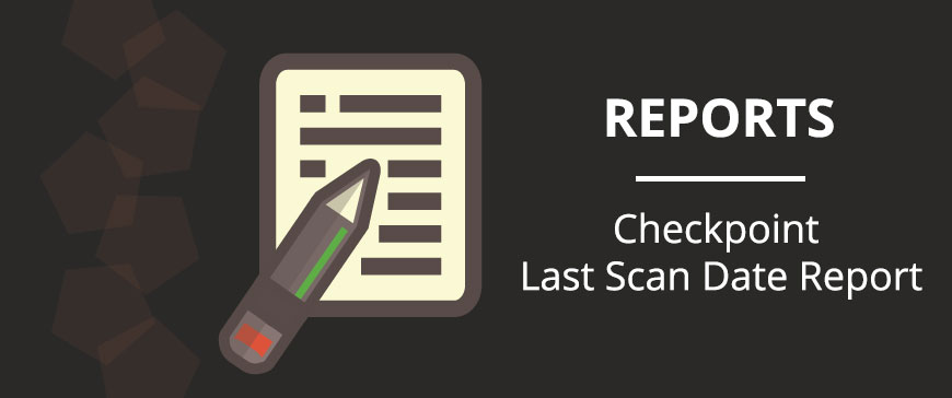 New Checkpoint Last Scan Date Report added!