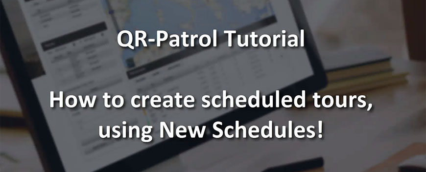 How to manage your Schedules with the updated QR-Patrol version!