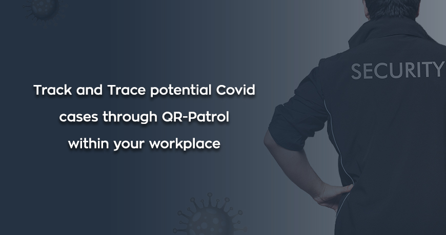 Track and Trace potential Covid cases through QR-Patrol within your workplace